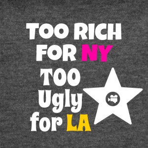 Too rich for NY too ugly for LA - Women's Vintage Sport T-Shirt