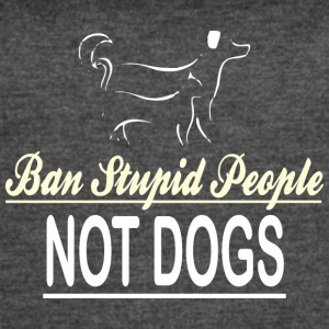 Ban Stupid People Not Dogs - Women's Vintage Sport T-Shirt