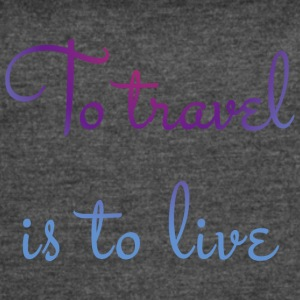 To travel is to live - Women's Vintage Sport T-Shirt