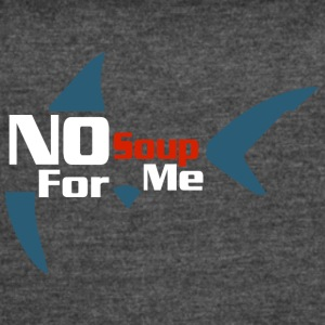 No Soup Shark Fin - Women's Vintage Sport T-Shirt