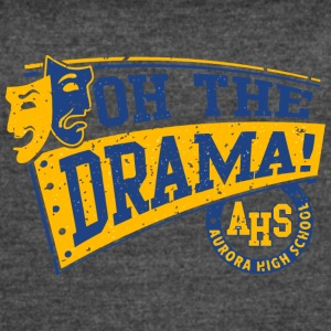 OH THE DRAMA AHS AURORA HIGH SCHOOL - Women's Vintage Sport T-Shirt
