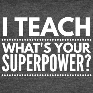 I teach, what's your Superpower? - Women's Vintage Sport T-Shirt