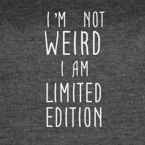 I'm not weird I am Limited Edition - Women's Vintage Sport T-Shirt