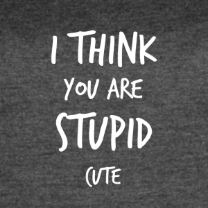 I think you are stupid cute - Women's Vintage Sport T-Shirt