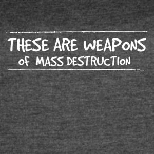These are weapons of mass destruction - Women's Vintage Sport T-Shirt