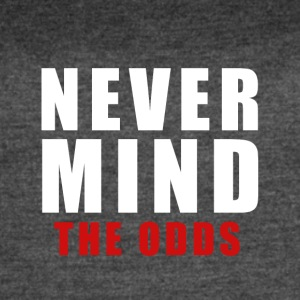 never mind the odds - Women's Vintage Sport T-Shirt