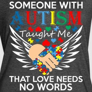 Someone With Autism Taught Me Love Needs No Words - Women's Vintage Sport T-Shirt