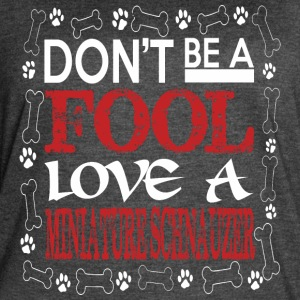 Dont Be A Fool Love A Miniature Schnauzer - Women's Vintage Sport T-Shirt
