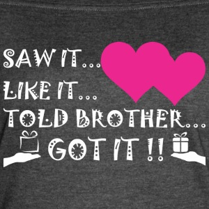 Saw It Liked It Told Brother Got It - Women's Vintage Sport T-Shirt