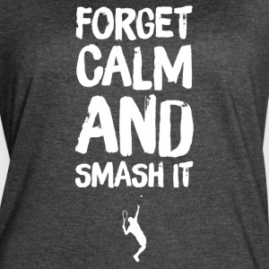 Forget Calm and smash it - Women's Vintage Sport T-Shirt