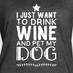 I just want to drink wine and pet my dog - Women's Vintage Sport T-Shirt