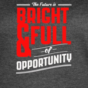 The future is bright and full of opprtunity - Women's Vintage Sport T-Shirt