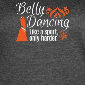 Belly Dancing Only Harder - Women's Vintage Sport T-Shirt
