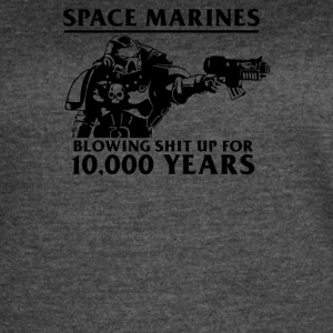 SPACE MARINES BLOWING SHIT UP FOR 10 000 YEARS - Women's Vintage Sport T-Shirt