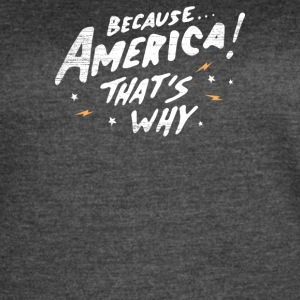 Because America Thats Why - Women's Vintage Sport T-Shirt