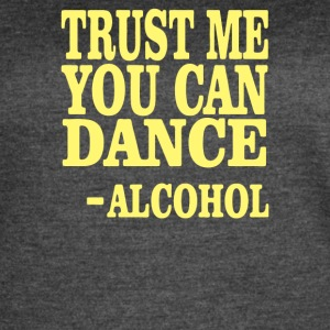 Trust Me You Can Dance Alcohol Quote - Women's Vintage Sport T-Shirt