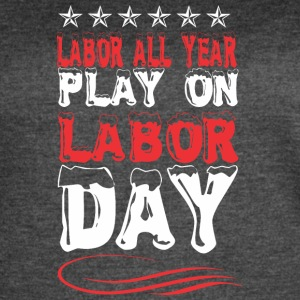 Labor All Year Play On Labor Day - Women's Vintage Sport T-Shirt