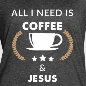 All I need is coffee and jesus - Women's Vintage Sport T-Shirt