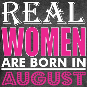 Real Women Are Born In August - Women's Vintage Sport T-Shirt