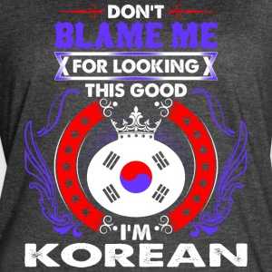 Dont Blame Me For Looking This Good Im Korean - Women's Vintage Sport T-Shirt