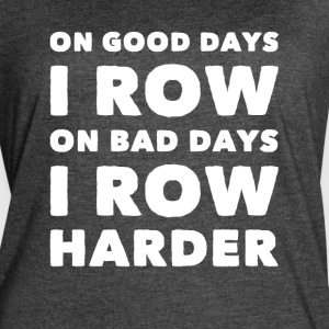 On good days I row on bad days I row harder - Women's Vintage Sport T-Shirt