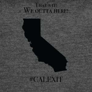 We outta here!#CALEXIT - Women's Vintage Sport T-Shirt