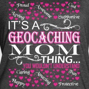 Its A Geocaching Mom Things You Wouldnt Understand - Women's Vintage Sport T-Shirt