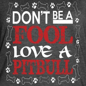 Dont Be A Fool Love A Pitbull - Women's Vintage Sport T-Shirt