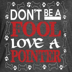 Dont Be A Fool Love A Pointer - Women's Vintage Sport T-Shirt