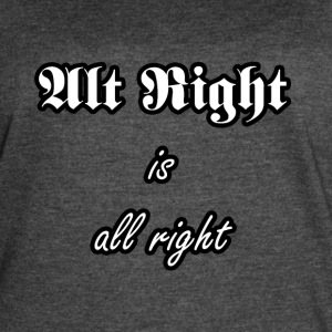 Alt Right is all right - Women's Vintage Sport T-Shirt