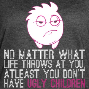 No Matter What Life Throws Dont Have Ugly Children - Women's Vintage Sport T-Shirt