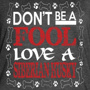 Dont Be A Fool Love A Siberian Husky - Women's Vintage Sport T-Shirt