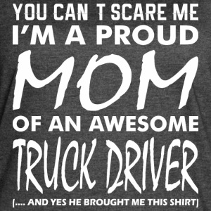Cant Scare Me Proud Mom Awesome Truck Driver - Women's Vintage Sport T-Shirt