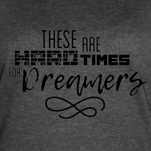 Hard Times for Dreamers - Women's Vintage Sport T-Shirt