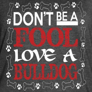 Dont Be A Fool Love A Bulldog - Women's Vintage Sport T-Shirt