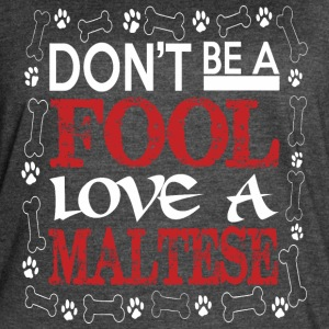 Dont Be A Fool Love A Maltese - Women's Vintage Sport T-Shirt