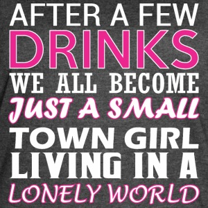 After Few Drinks Well Become Just Small Town Girl - Women's Vintage Sport T-Shirt