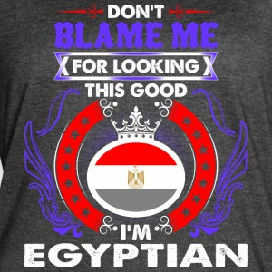 Dont Blame Me For Looking This Good Im Egyptian - Women's Vintage Sport T-Shirt
