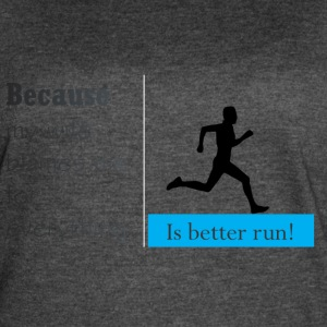 Is Betther Run! - Women's Vintage Sport T-Shirt