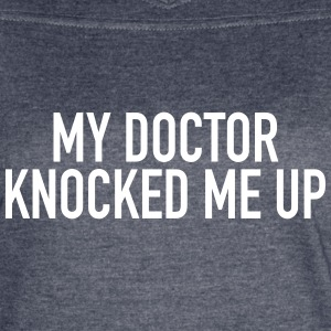 My Doctor Knocked Me Up - Women's Vintage Sport T-Shirt