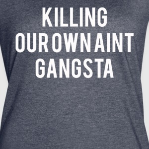 Killing our own ain't Gangsta - Women's Vintage Sport T-Shirt