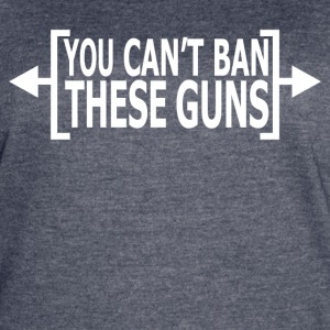 You Can t Ban These Guns - Women's Vintage Sport T-Shirt