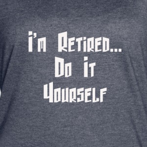 I'm Retired . . . Do It Yourself - Women's Vintage Sport T-Shirt