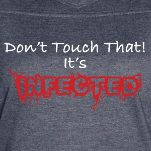 Funny Don't Touch That! It's Infected - Women's Vintage Sport T-Shirt