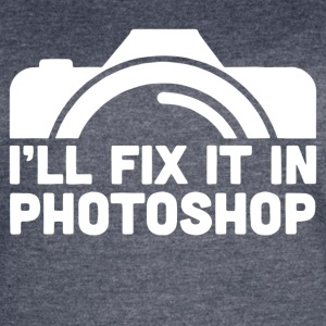 I ll Fix It In Photoshop - Women's Vintage Sport T-Shirt