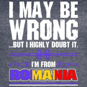 I May Be Wrong Im From Romania - Women's Vintage Sport T-Shirt