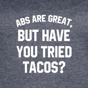 ABS ARE GREAT But Have You Tried Tacos? - Women's Vintage Sport T-Shirt