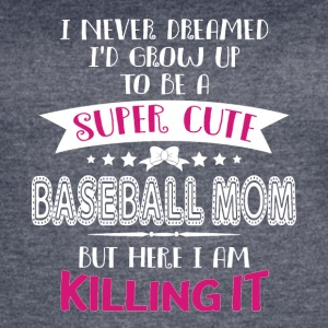 I'd Grow Up To Be A Super Cute Baseball Mom TShirt - Women's Vintage Sport T-Shirt