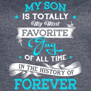 My Son Is Totally My Most Favorite Guy T Shirt - Women's Vintage Sport T-Shirt