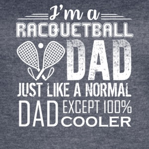 RACQUETBALL DAD LOVE TEE SHIRT - Women's Vintage Sport T-Shirt